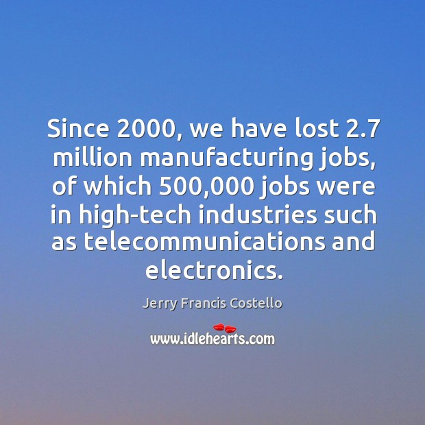Since 2000, we have lost 2.7 million manufacturing jobs Image