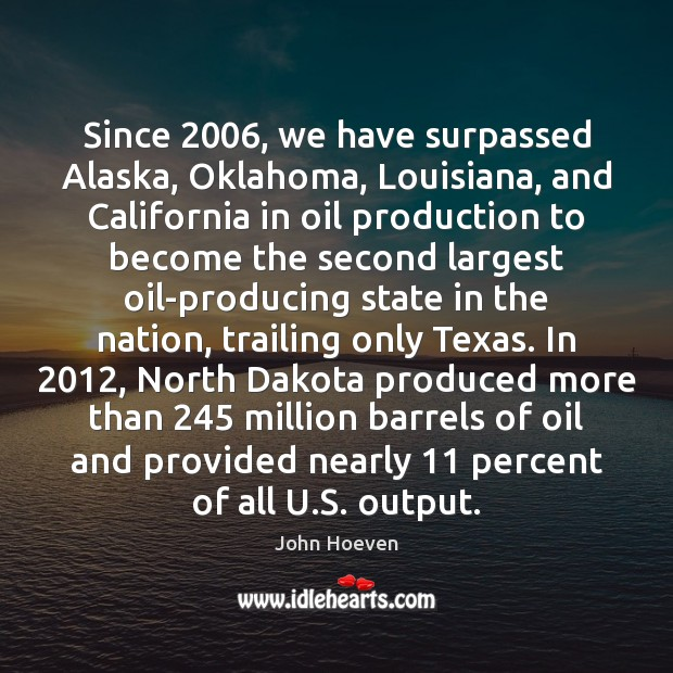 Since 2006, we have surpassed Alaska, Oklahoma, Louisiana, and California in oil production Image
