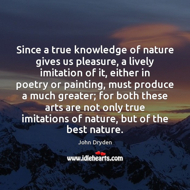 Since a true knowledge of nature gives us pleasure, a lively imitation Image
