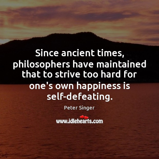 Image, Since ancient times, philosophers have maintained that to strive too hard for