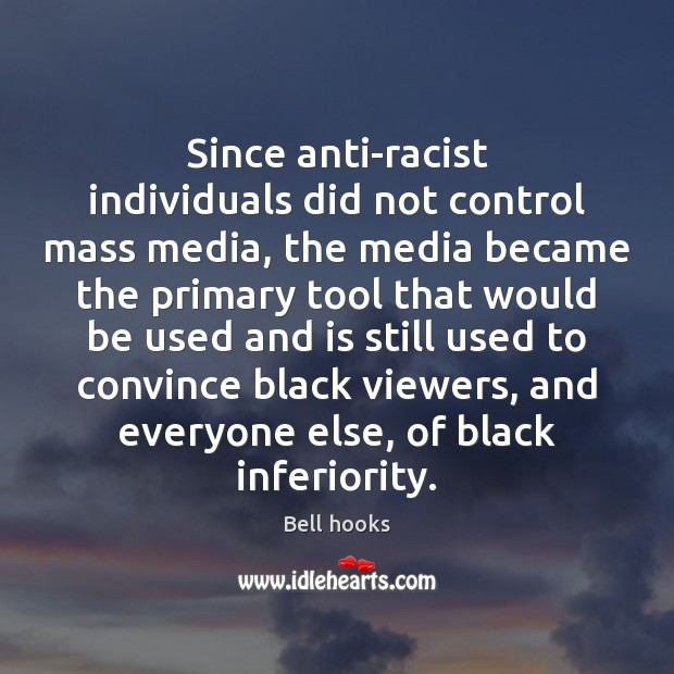 Image, Since anti-racist individuals did not control mass media, the media became the
