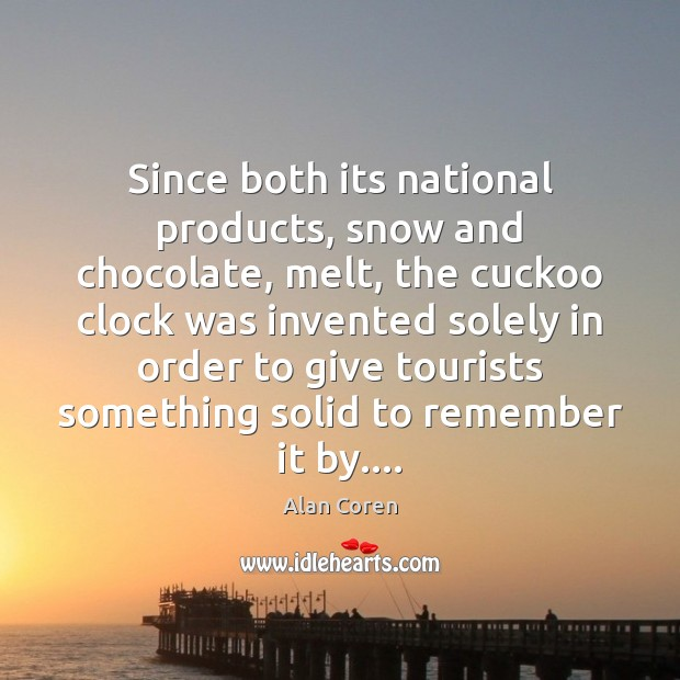 Since both its national products, snow and chocolate, melt, the cuckoo clock Image