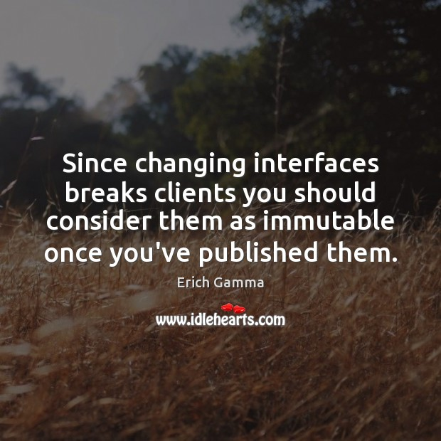 Since changing interfaces breaks clients you should consider them as immutable once Image