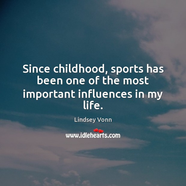 Since childhood, sports has been one of the most important influences in my life. Lindsey Vonn Picture Quote