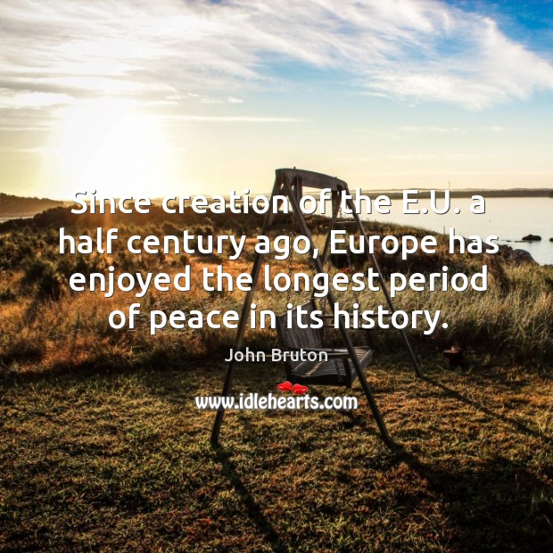 Since creation of the e.u. A half century ago, europe has enjoyed the longest period of peace in its history. Image