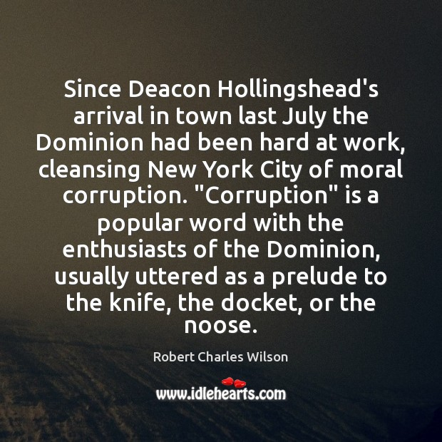 Since Deacon Hollingshead's arrival in town last July the Dominion had been Robert Charles Wilson Picture Quote