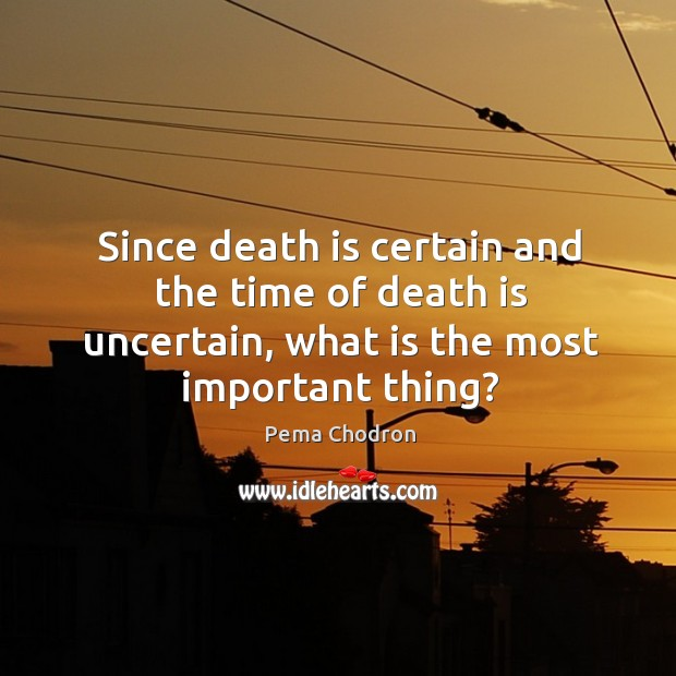 Image, Since death is certain and the time of death is uncertain, what