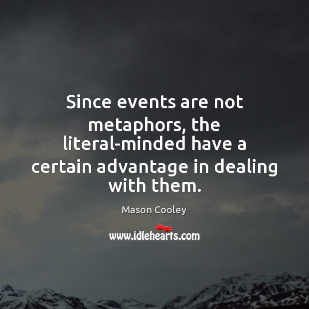 Since events are not metaphors, the literal-minded have a certain advantage in Image