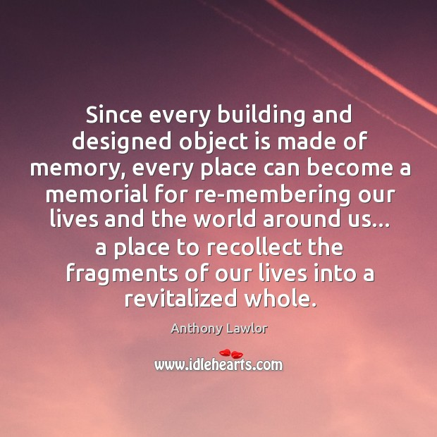 Image, Since every building and designed object is made of memory, every place