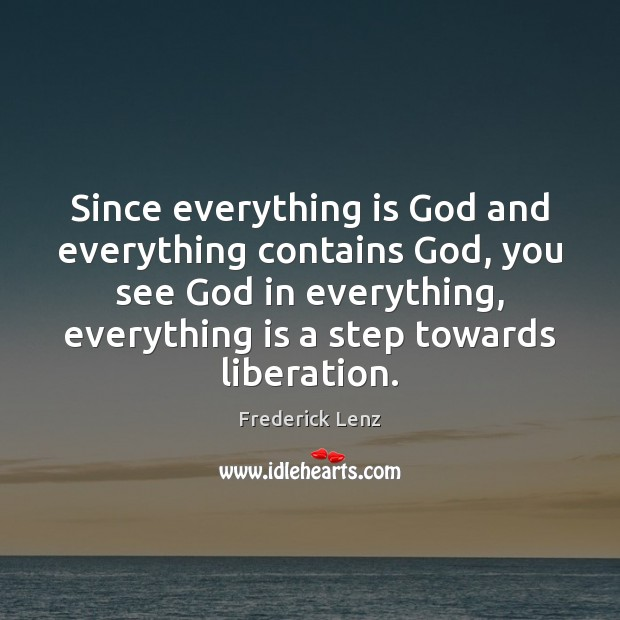 Image, Since everything is God and everything contains God, you see God in