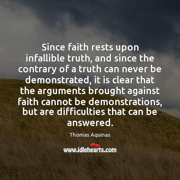 Image, Since faith rests upon infallible truth, and since the contrary of a