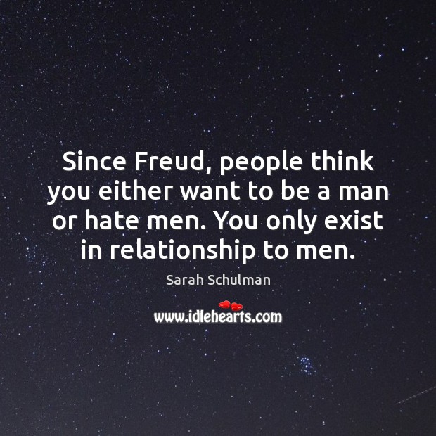 Since Freud, people think you either want to be a man or Image