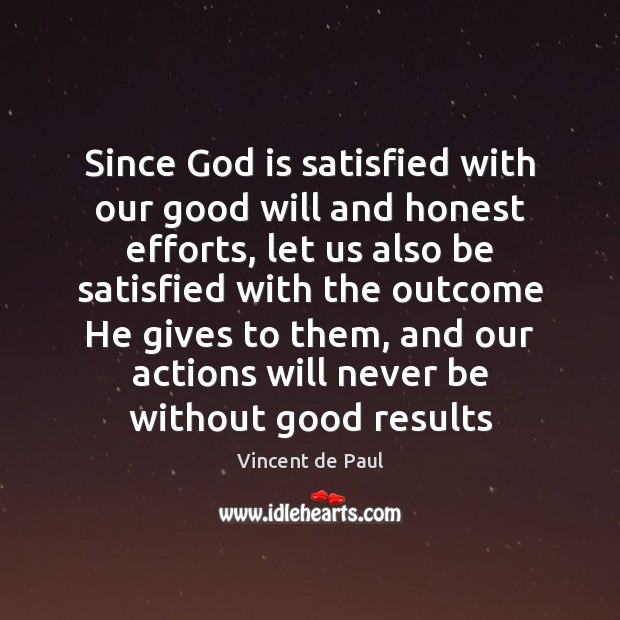 Since God is satisfied with our good will and honest efforts, let Vincent de Paul Picture Quote
