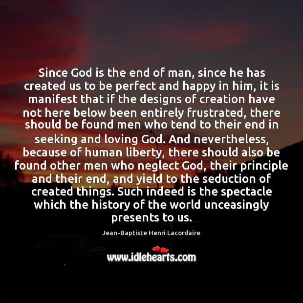 Since God is the end of man, since he has created us Image