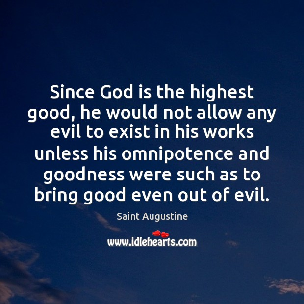 Since God is the highest good, he would not allow any evil Image