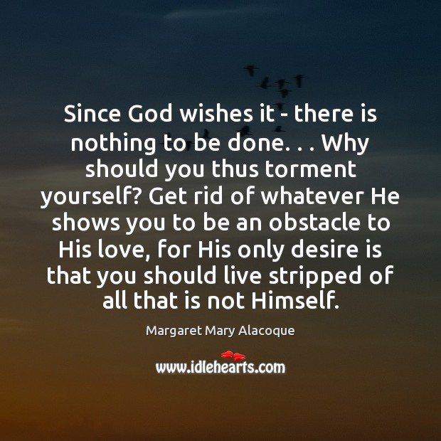 Since God wishes it – there is nothing to be done. . . Why Desire Quotes Image