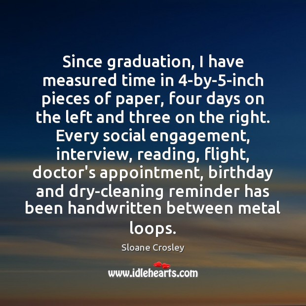 Since graduation, I have measured time in 4-by-5-inch pieces of paper, Graduation Quotes Image