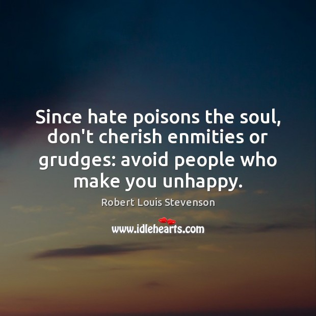 Since hate poisons the soul, don't cherish enmities or grudges: avoid people Image