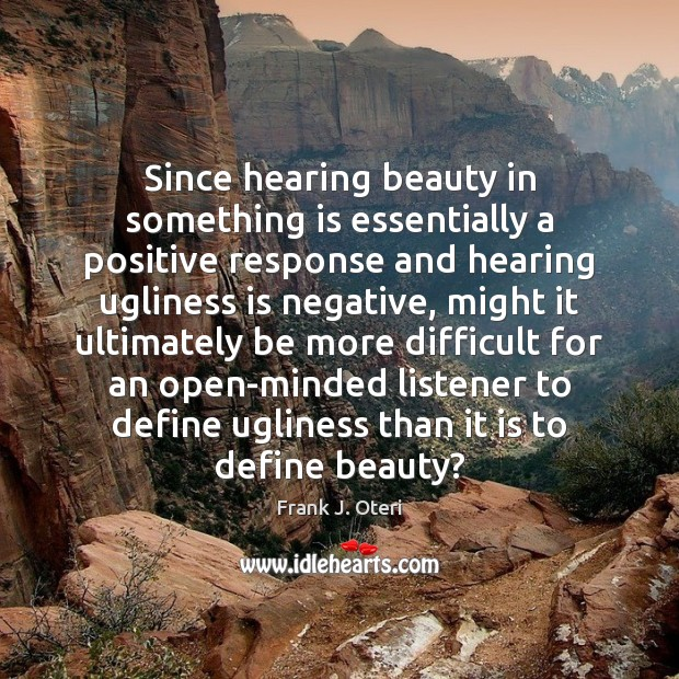 Since hearing beauty in something is essentially a positive response and hearing Image