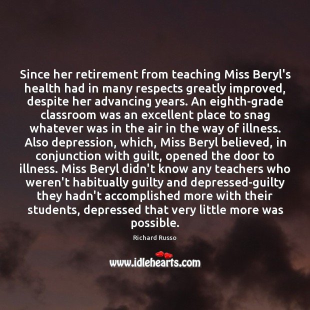 Since her retirement from teaching Miss Beryl's health had in many respects Richard Russo Picture Quote