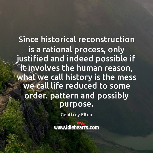 Since historical reconstruction is a rational process, only justified and indeed possible History Quotes Image