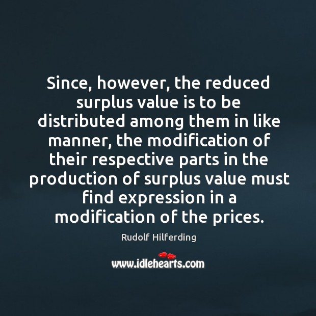 Since, however, the reduced surplus value is to be distributed among them in like manner.. Image