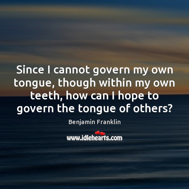 Since I cannot govern my own tongue, though within my own teeth, Image