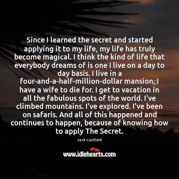 Since I learned the secret and started applying it to my life, Jack Canfield Picture Quote