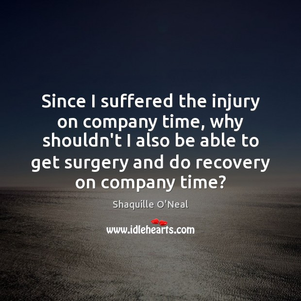 Image, Since I suffered the injury on company time, why shouldn't I also