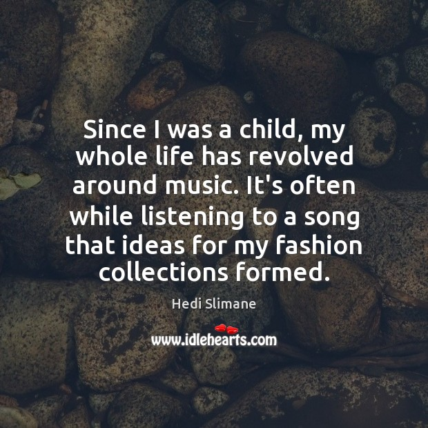 Since I was a child, my whole life has revolved around music. Image