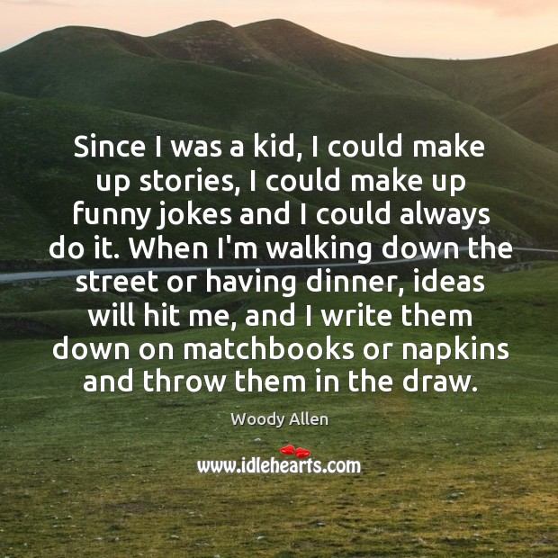Since I was a kid, I could make up stories, I could Image