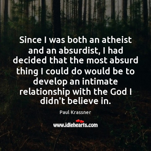 Since I was both an atheist and an absurdist, I had decided Paul Krassner Picture Quote