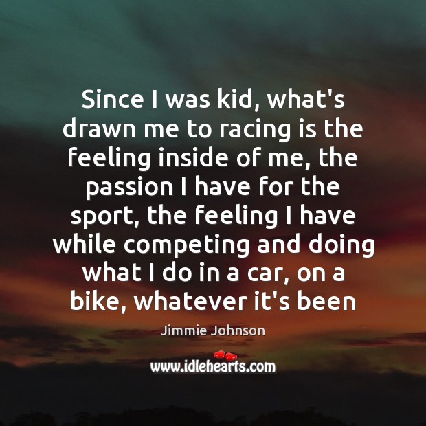 Since I was kid, what's drawn me to racing is the feeling Racing Quotes Image