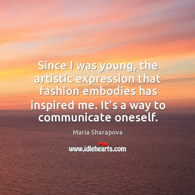 Since I was young, the artistic expression that fashion embodies has inspired me. Image