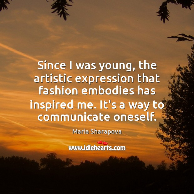 Image, Since I was young, the artistic expression that fashion embodies has inspired