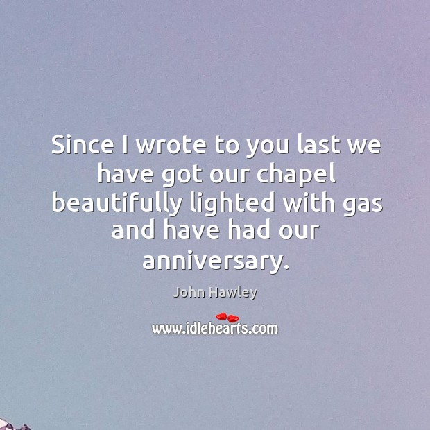 Since I wrote to you last we have got our chapel beautifully lighted with gas and have had our anniversary. Image