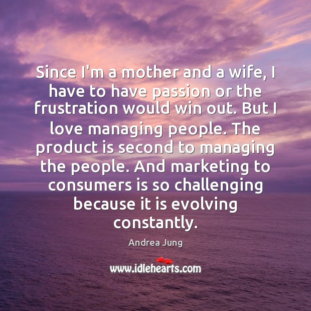 Image, Since I'm a mother and a wife, I have to have passion