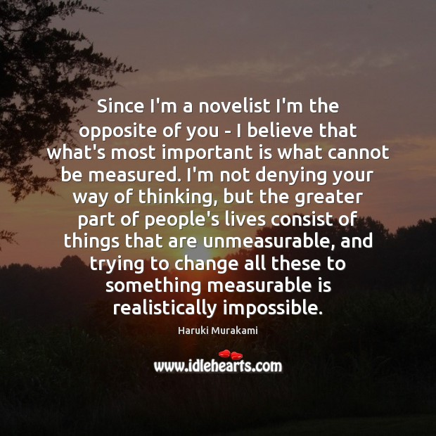 Image, Since I'm a novelist I'm the opposite of you – I believe