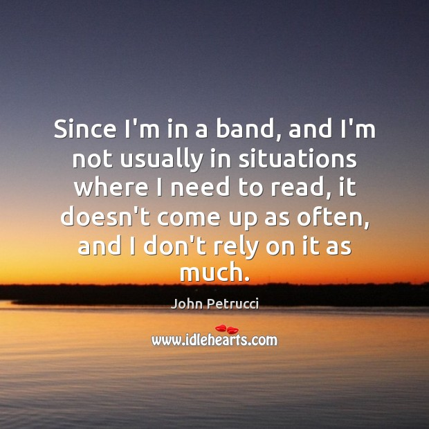 Since I'm in a band, and I'm not usually in situations where John Petrucci Picture Quote