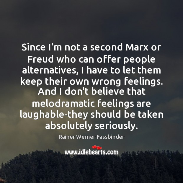 Since I'm not a second Marx or Freud who can offer people Rainer Werner Fassbinder Picture Quote