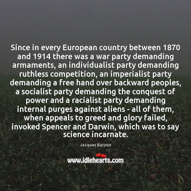 Since in every European country between 1870 and 1914 there was a war party Image