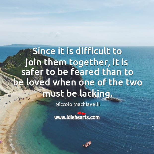 Image, Since it is difficult to join them together, it is safer to be feared than to be loved when one of the two must be lacking.