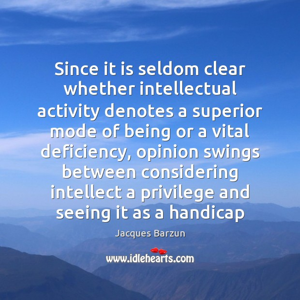 Since it is seldom clear whether intellectual activity denotes a superior mode Image
