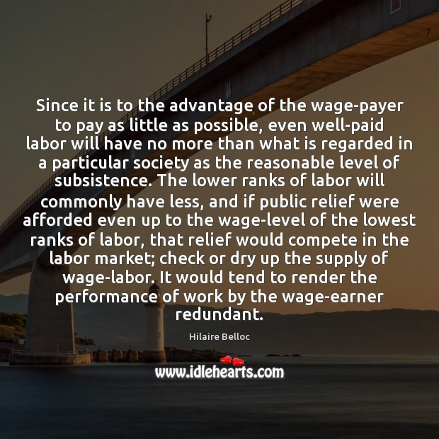 Since it is to the advantage of the wage-payer to pay as Hilaire Belloc Picture Quote