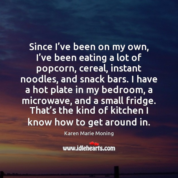 Since I've been on my own, I've been eating a Karen Marie Moning Picture Quote