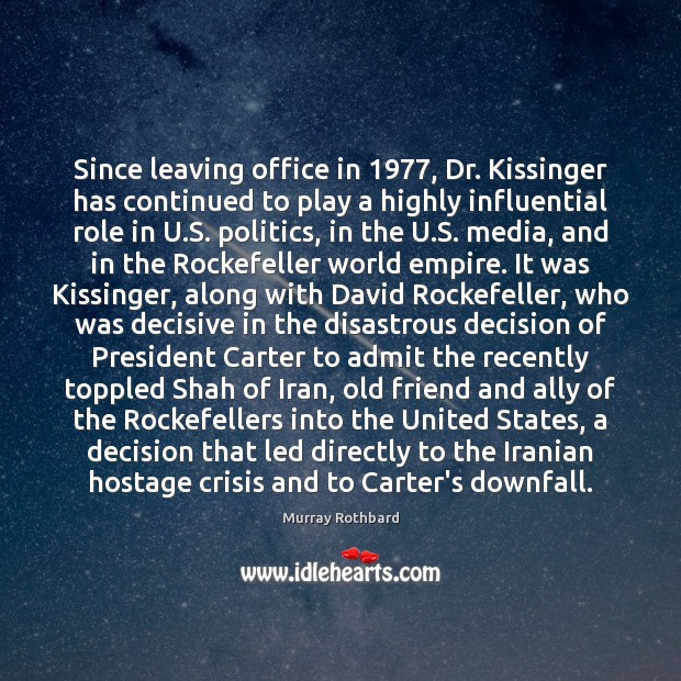Since leaving office in 1977, Dr. Kissinger has continued to play a highly Murray Rothbard Picture Quote