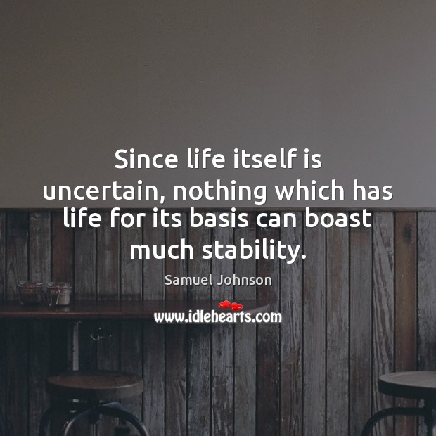 Since life itself is uncertain, nothing which has life for its basis Image
