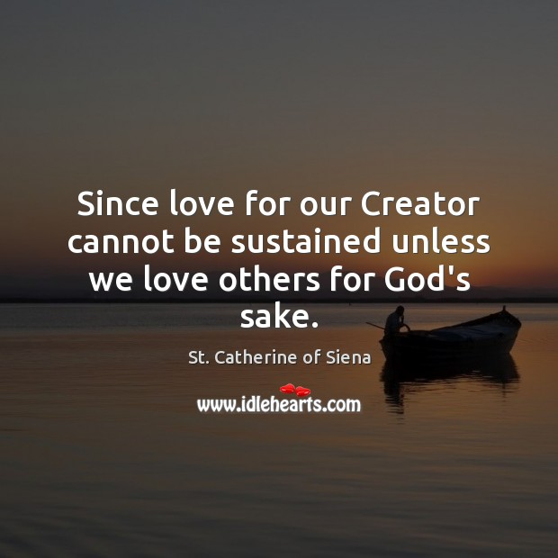 Image, Since love for our Creator cannot be sustained unless we love others for God's sake.