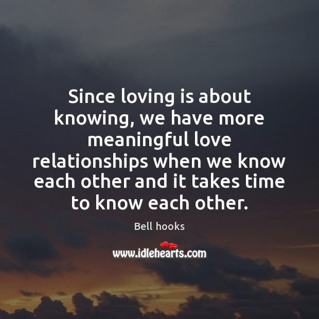 Image, Since loving is about knowing, we have more meaningful love relationships when