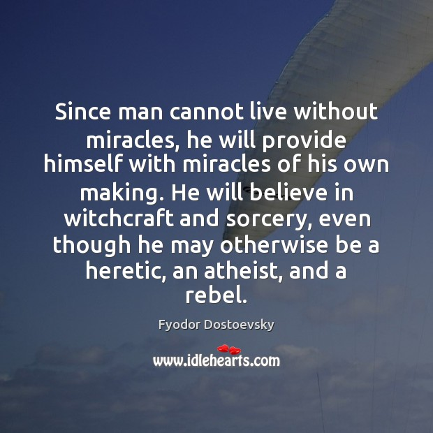 Image, Since man cannot live without miracles, he will provide himself with miracles